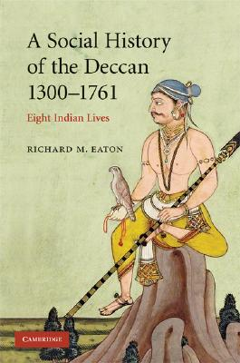 A Social History of the Deccan, 1300-1761 By Eaton, Richard M.