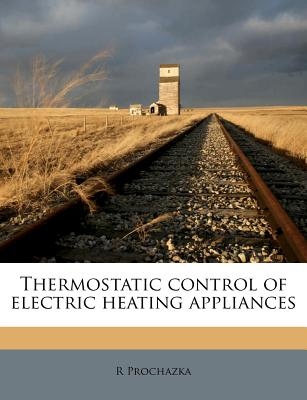 Nabu Press Thermostatic Control of Electric Heating Appliances by Prochazka, R. [Paperback] at Sears.com